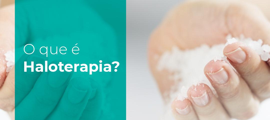 O que é Haloterapia?